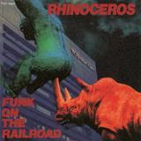 RHINOCEROS - Funk On the Railroad - Funk On the Railroad